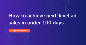 How to achieve next-level ad sales in under 100 days (1)